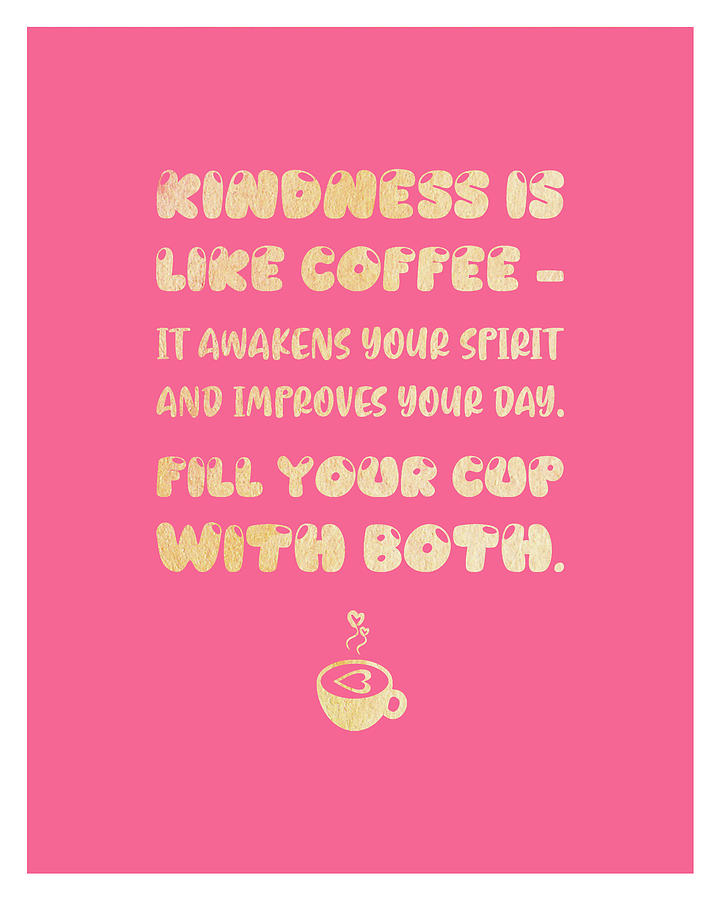 Kindness Is Like Coffee Poster Coffee Poster Coffee Quotes Cafe Decor Pink And Gold Mixed Media By Studio Grafiikka