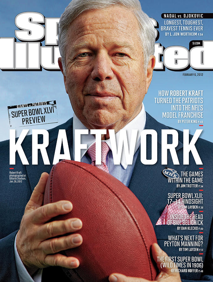 Kraftwork How Robert Kraft Turned The Patriots Into The Sports Illustrated Cover Photograph by Sports Illustrated