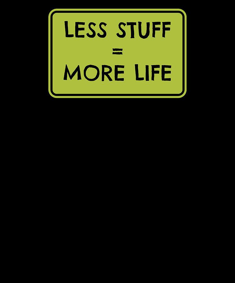 Less stuff More Life by Kaylin Watchorn