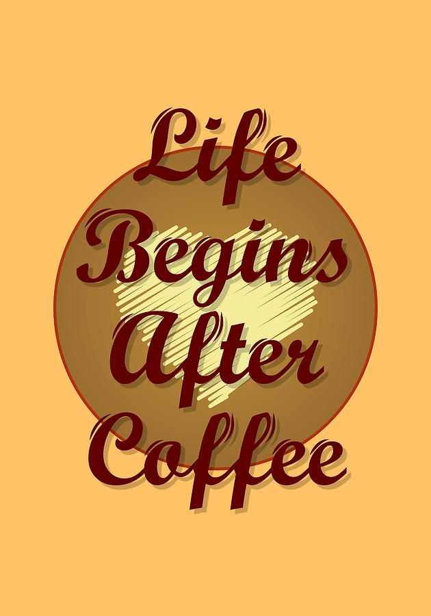 Life Begins After Coffee by Keith Hawley