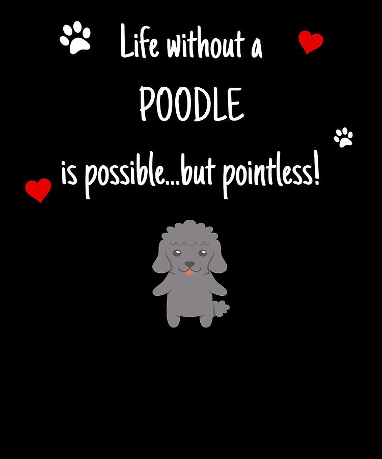 Life Without A Poodle Funny Cute Dog Gift Idea Digital Art By Dogboo