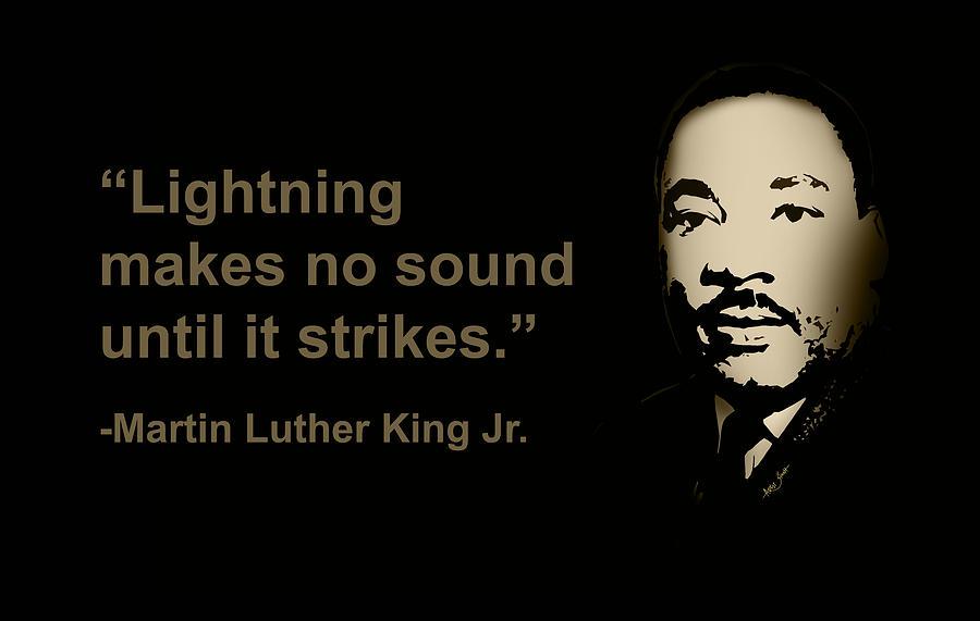 Lightning Makes No Sound Until It Strikes Martin Luther King Jr