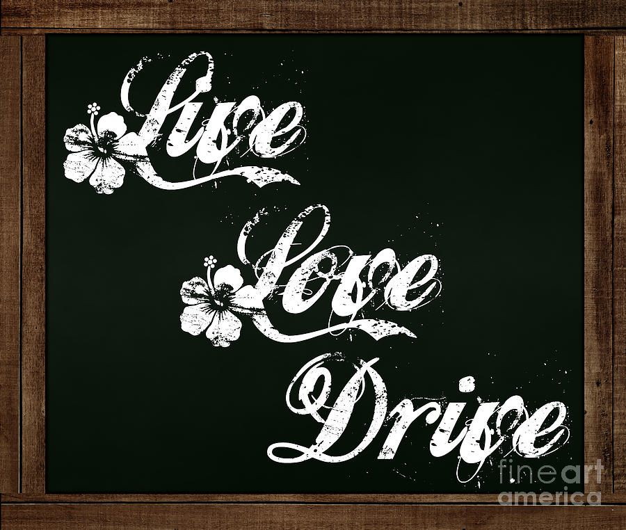Live Love Drive - Chalkboard Messages by Colleen Cornelius