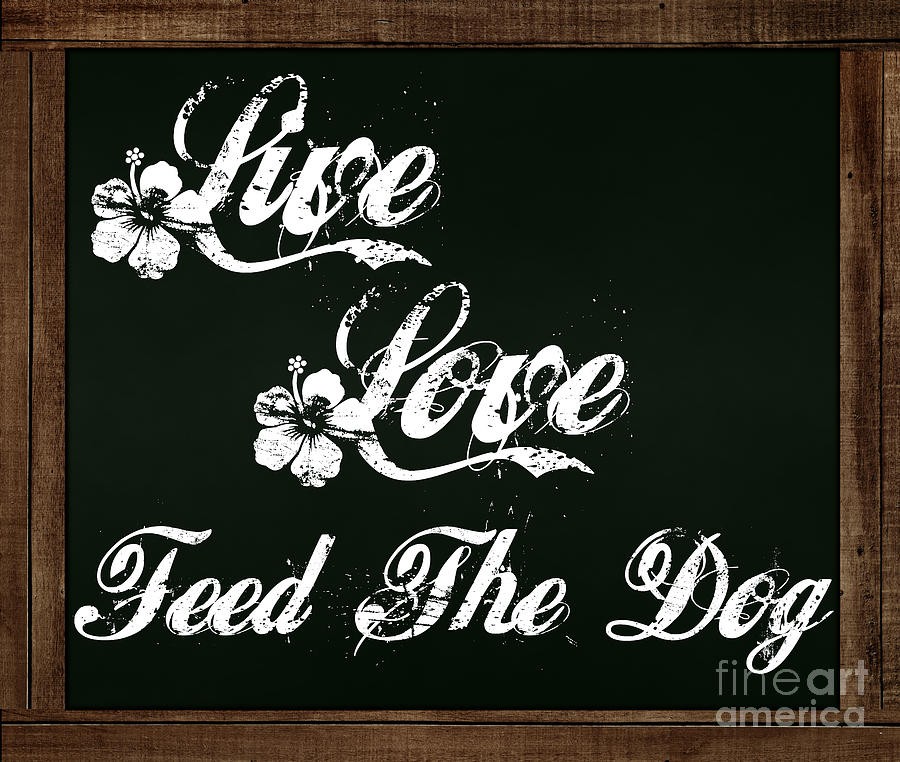 Live Love Feed The Dog - Chalkboard Messages by Colleen Cornelius