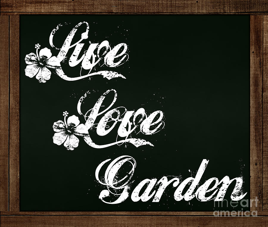 Live Love Garden - Chalkboard Messages by Colleen Cornelius