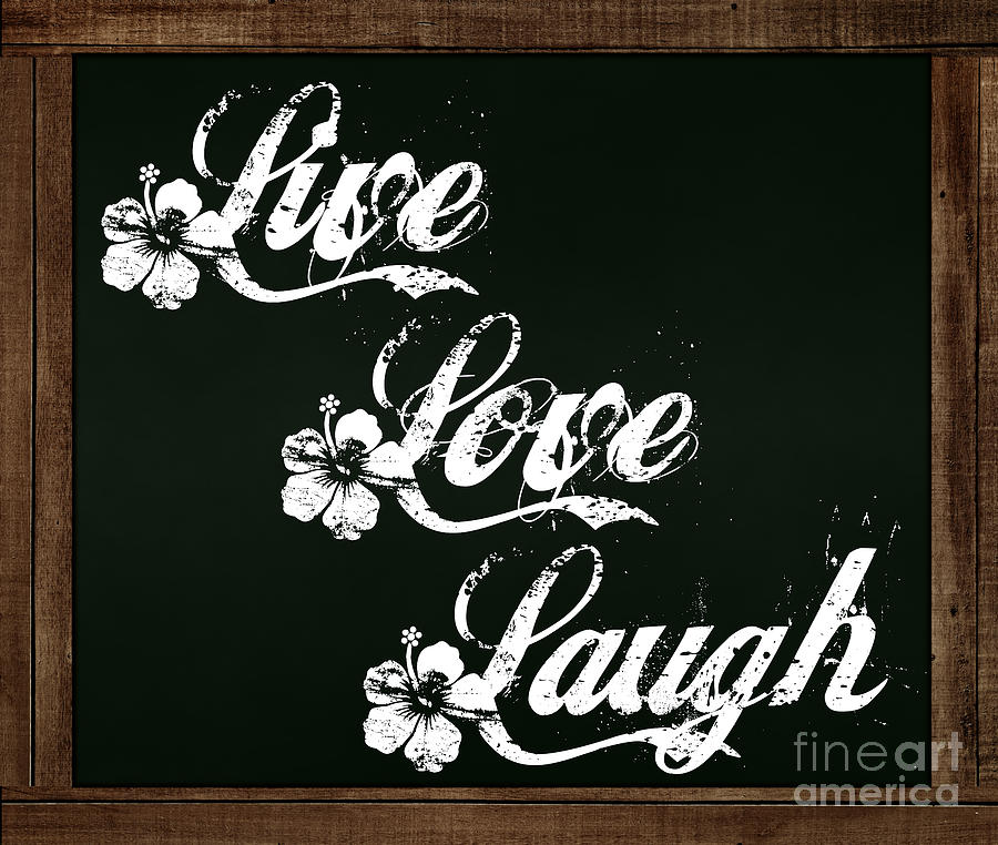 Live Love Laugh - Chalkboard Messages by Colleen Cornelius