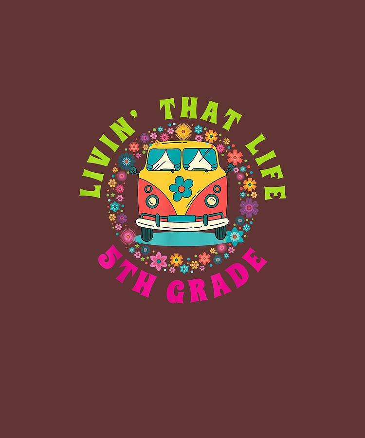 That Digital Art - Livin That 5th Grade Life Tshirt Teacher Fifth Grade Tee by Unique Tees