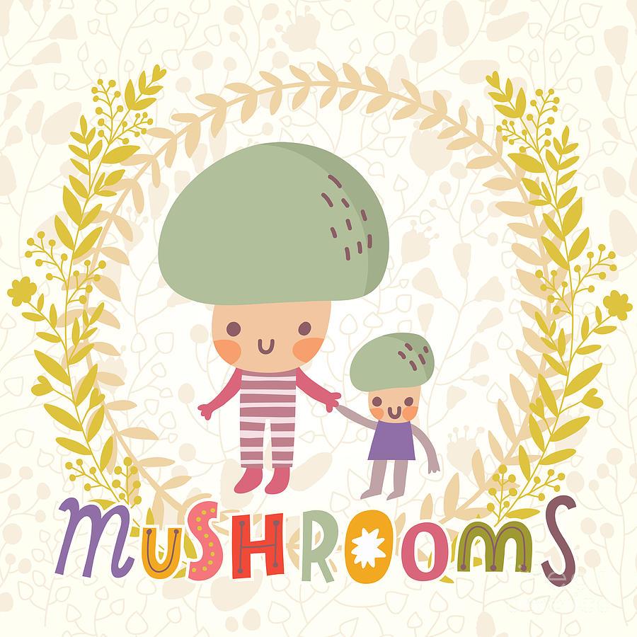 Salad Digital Art - Lovely Mushroom In Funny Cartoon Style by Smilewithjul