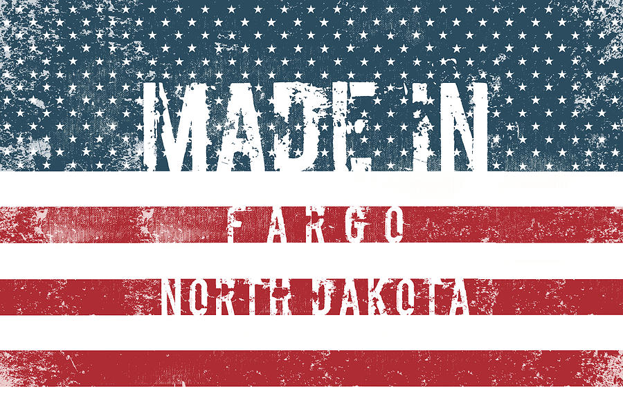 Made In Fargo, North Dakota #fargo #north Dakota Digital Art