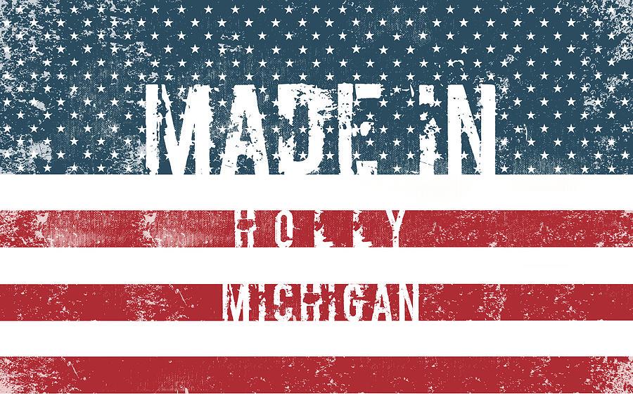 Made In Holly, Michigan #holly #michigan Digital Art