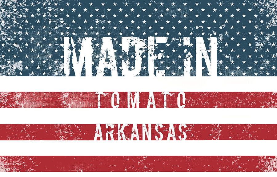 Made In Tomato, Arkansas #tomato Digital Art