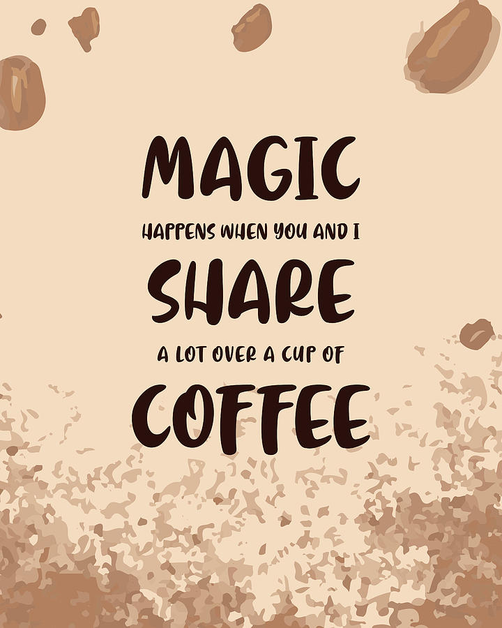 Magic Happens Over Coffee Poster Coffee Quotes Coffee Poster Cafe Decor Coffee Lover Gifts Mixed Media By Studio Grafiikka
