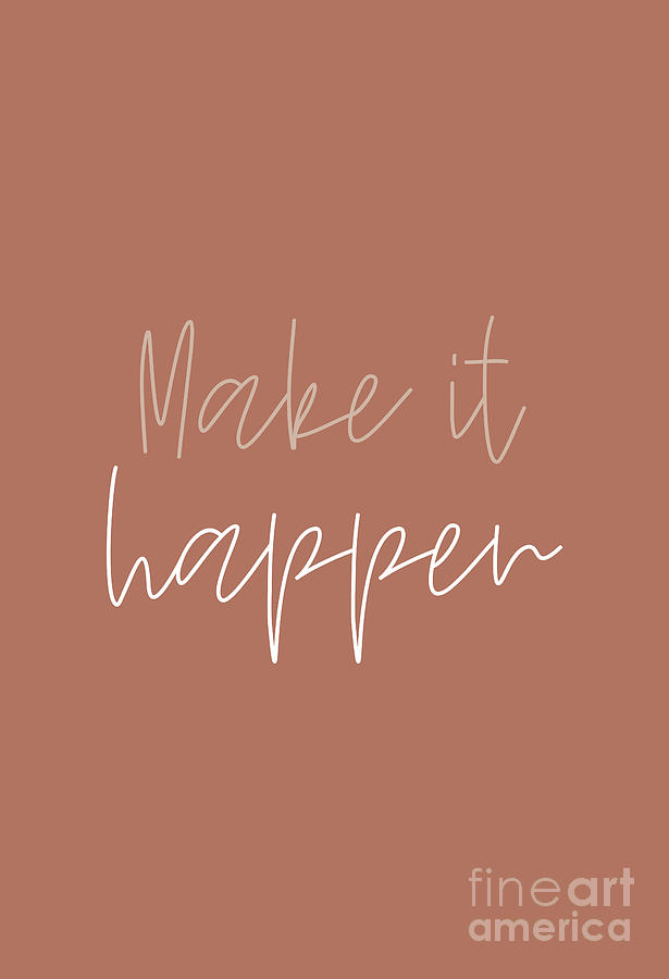 Make it Happen #minimalist #quotes by Andrea Anderegg
