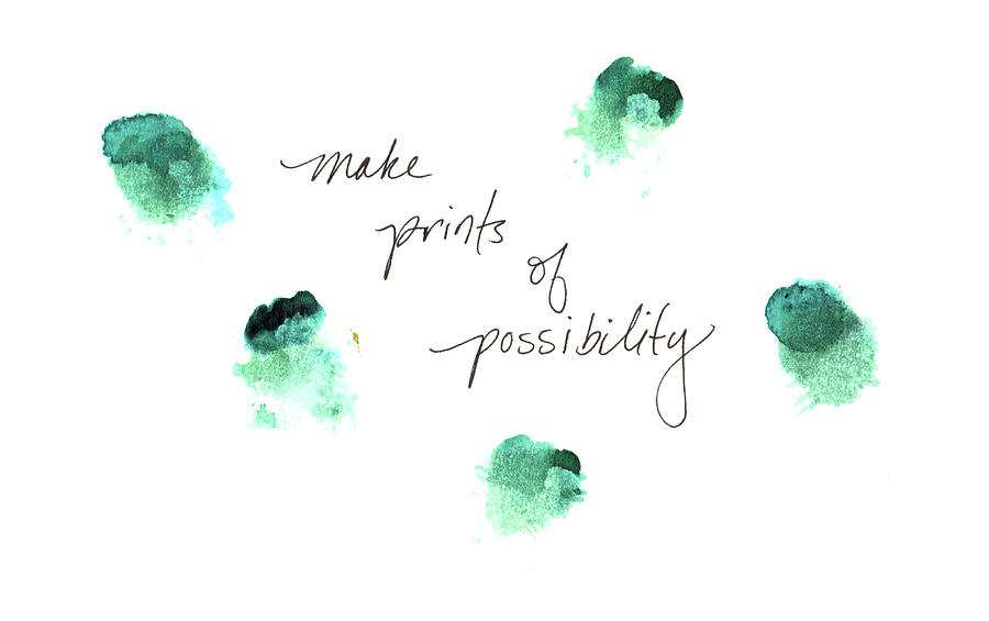 Make prints of possibility by Anna Elkins