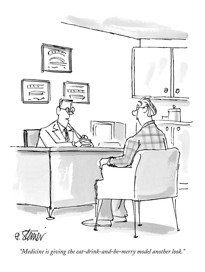 Medical Advice Drawing - Medicine Is Giving The Eat-drink-and-be-merry Model Another by Peter Steiner