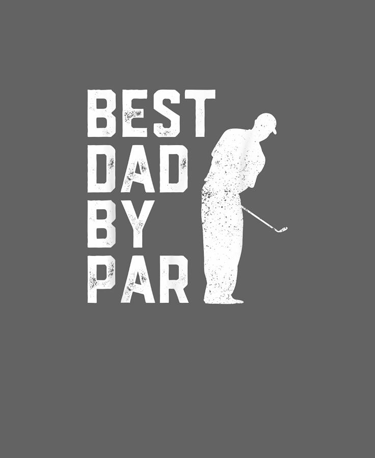 Mens Digital Art - Mens Funny Fathers Day T-shirt Best Dad By Par Golf Lover Gift by Do David