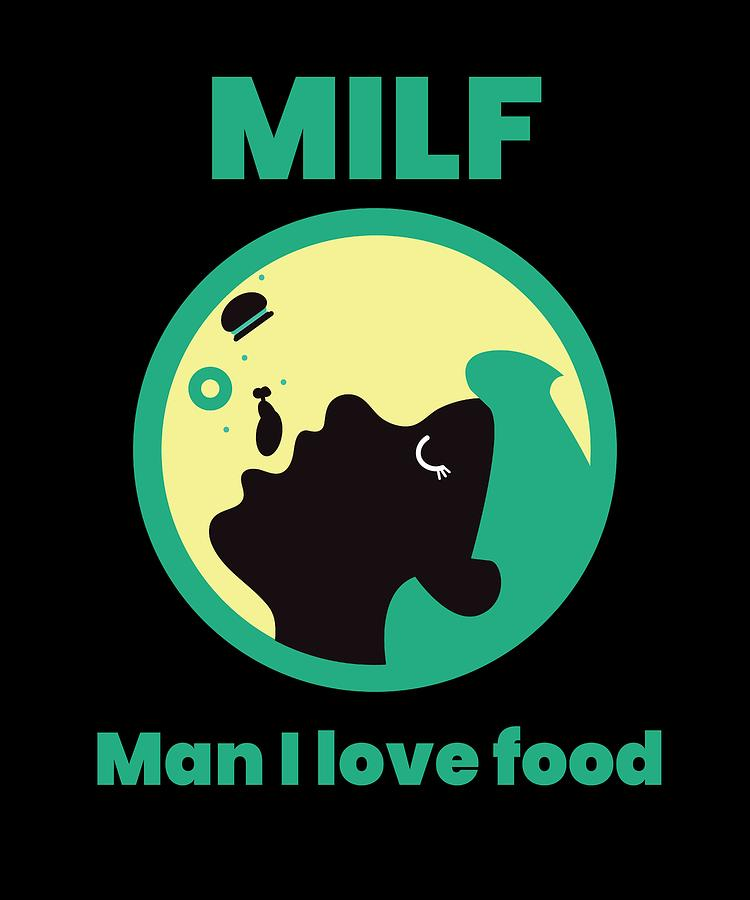 MILF MAN I LOVE FOOD by Kaylin Watchorn