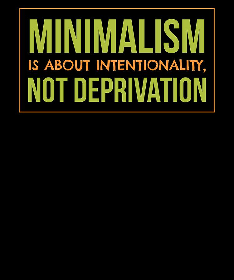 Minimalism Is About Intentionality Not Deprivation by Kaylin Watchorn