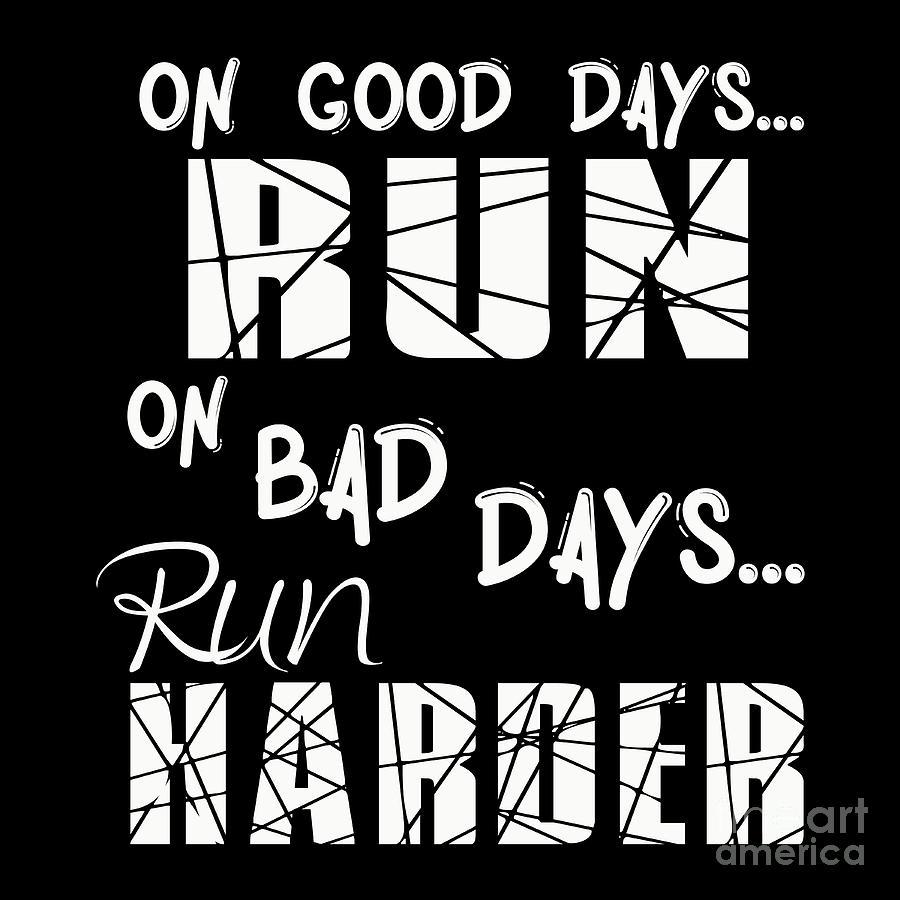 Running Run Harder Runner Gear Good Days Bad Days Quote Marathon Cross  Country Track Field Gift