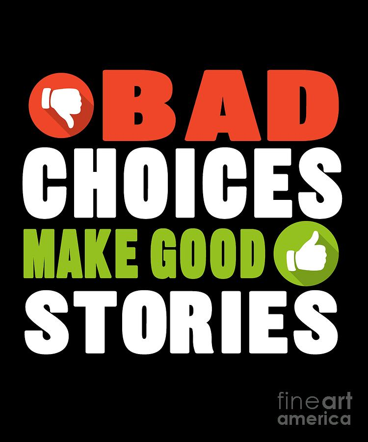 Motivational Saying Inspiring Quotes Positivity Bad Choices Make Good  Stories Funny Gift