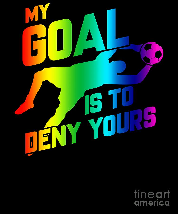 31339b204fa Keeper Digital Art - My Goal Is To Deny Yours Soccer Goalkeeper Rainbow by  The Perfect