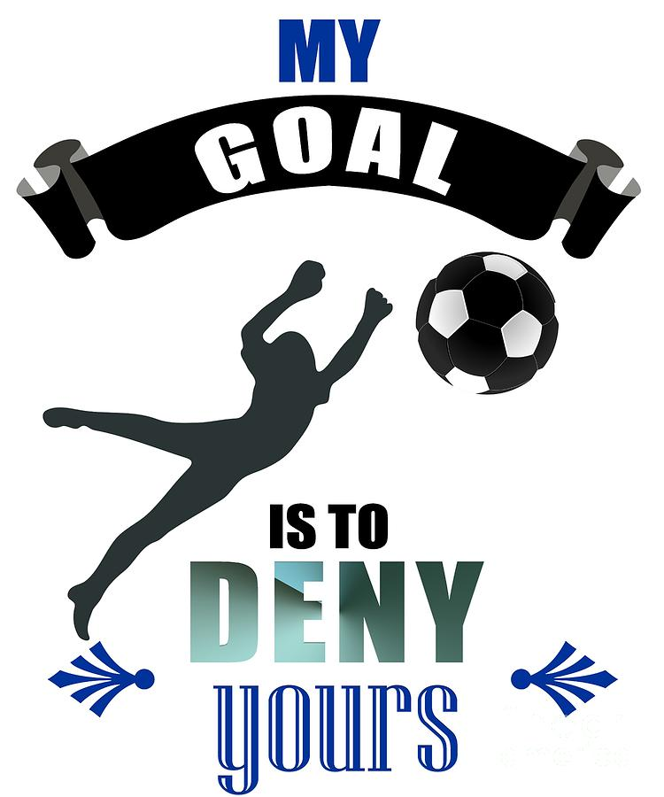 0b1e01a804c Keeper Digital Art - My Goal Is To Deny Yours Soccer Goalkeeper by The  Perfect Presents
