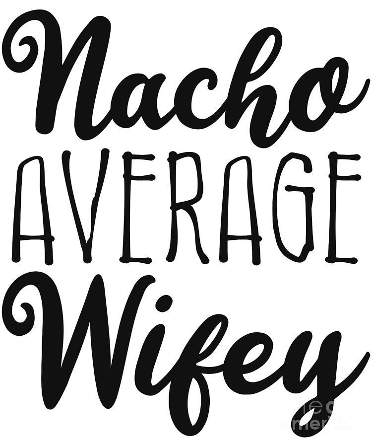 Nacho Average Wifey by Flippin Sweet Gear