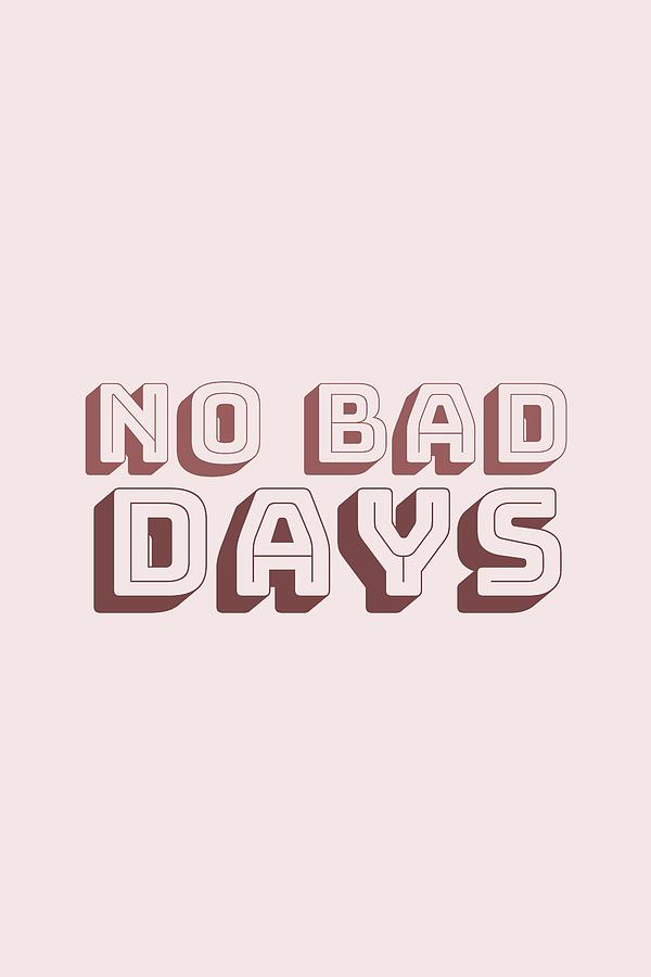 No Bad Days 2 #quotes #inspirational by Andrea Anderegg