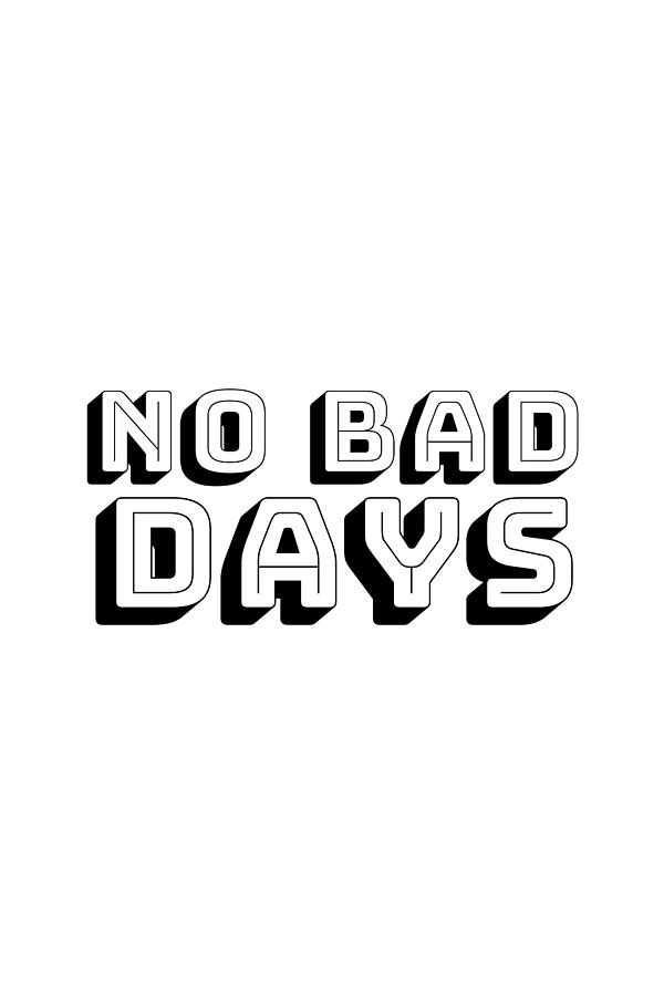 No Bad Days #quotes #inspirational by Andrea Anderegg