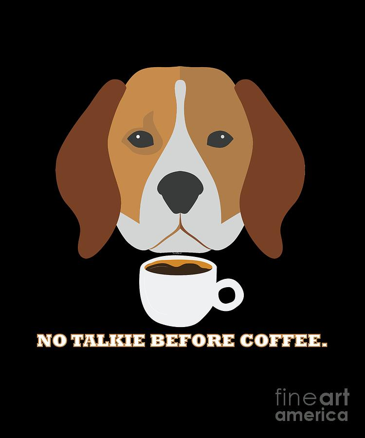 Dog Lover Digital Art - No Talkie Before Coffee Pet Funny Cute Caffeine Dog Lovers Tee by Tom Giant