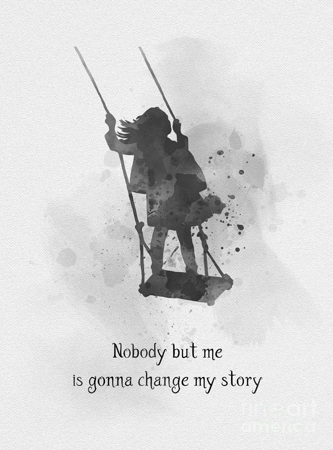 Nobody but me is gonna change my story black and white by My Inspiration