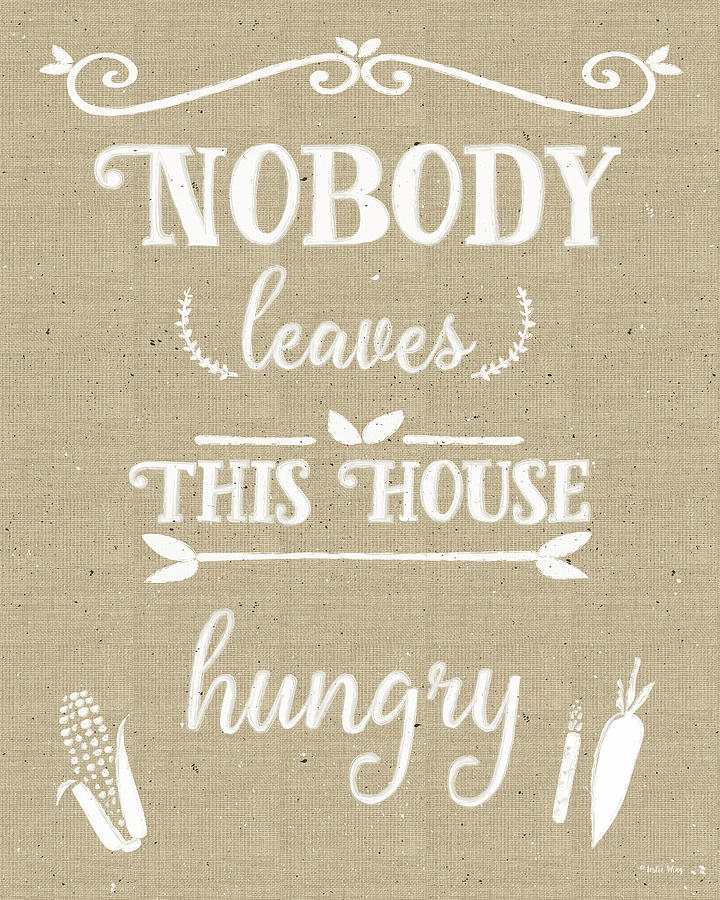 Nobody Leaves House Hungry Burlap Distress Treatment Mixed Media by Leslie Wing