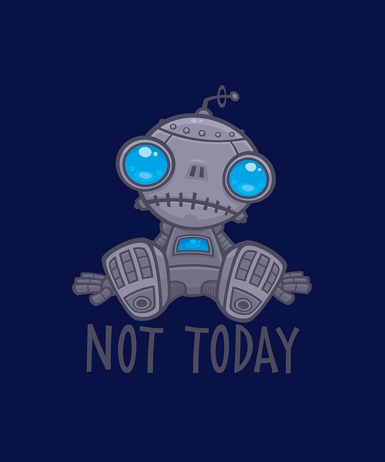 Not Today Sad Robot Digital Art