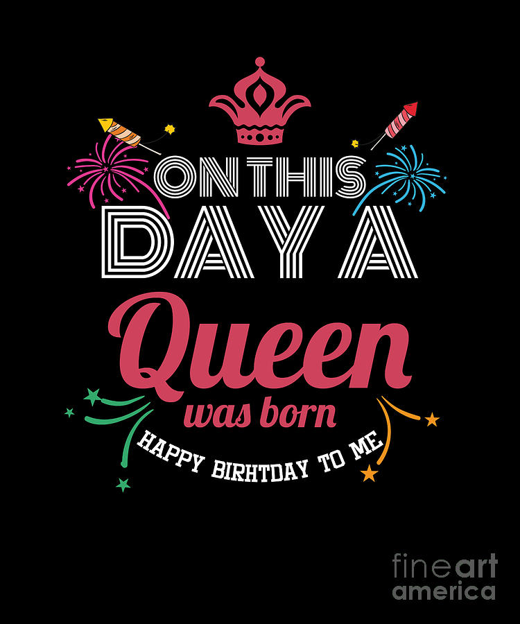 Birthday Celebration Gift On This Day A Queen Was Born