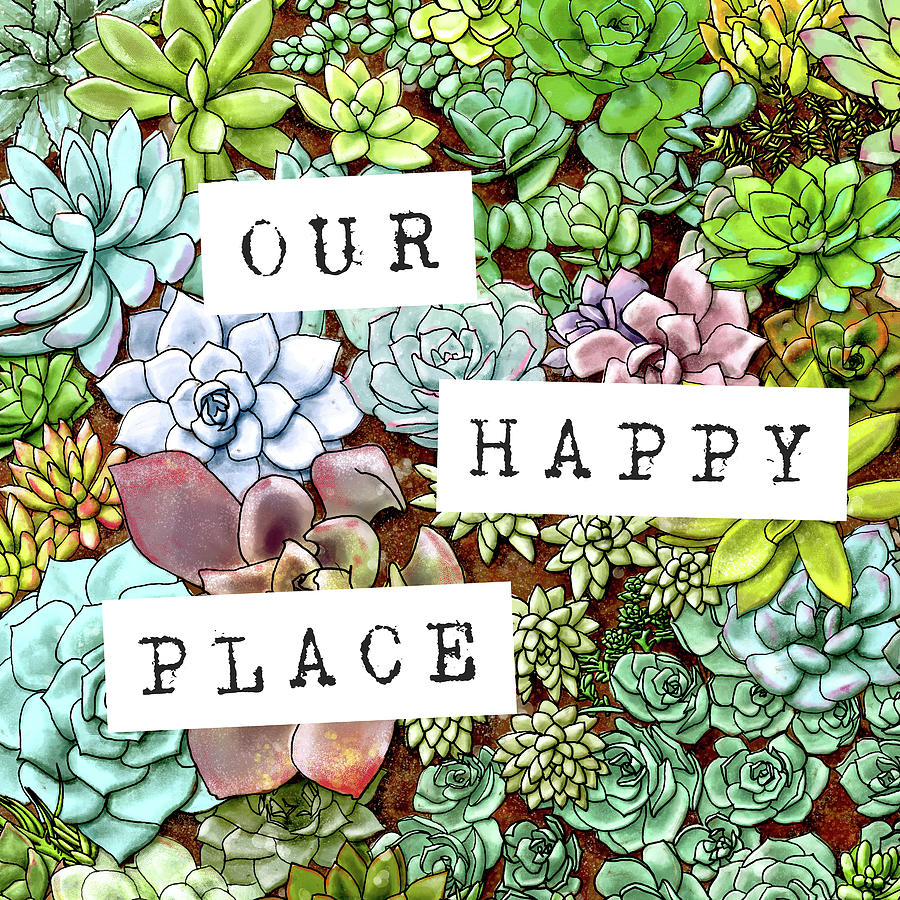 Our Happy Place Succulent Art by Jen Montgomery by Jen Montgomery