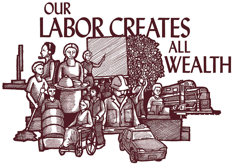 Labor Mixed Media - Our Labor Creates All Wealth by Ricardo Levins Morales
