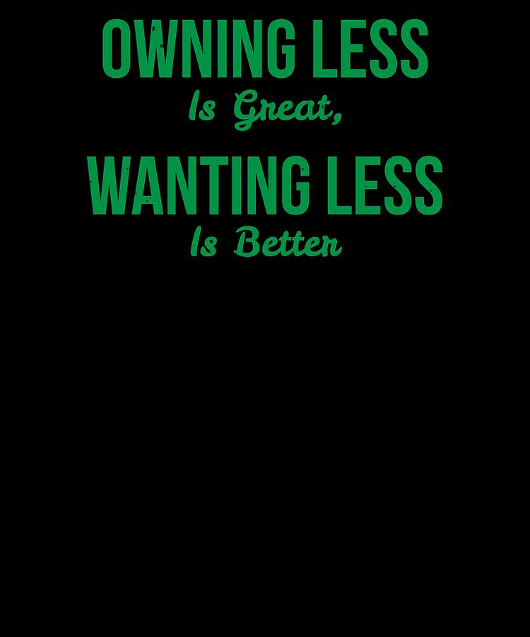 Owning Less Is Great Wanting Less Is better by Kaylin Watchorn