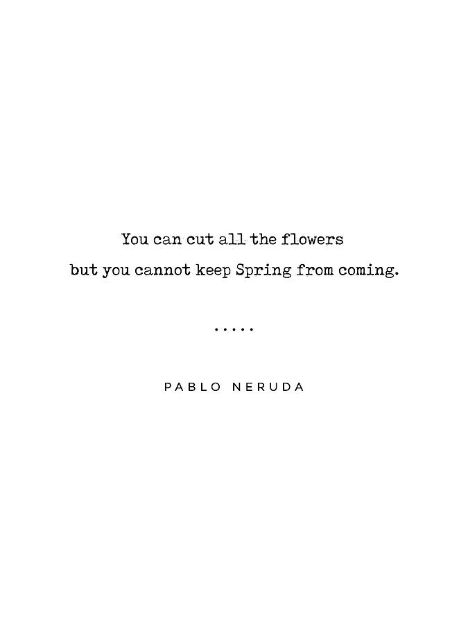 Pablo Neruda Quote 06 - Philosophical - Minimal, Sophisticated, Modern,  Classy Typewriter Print
