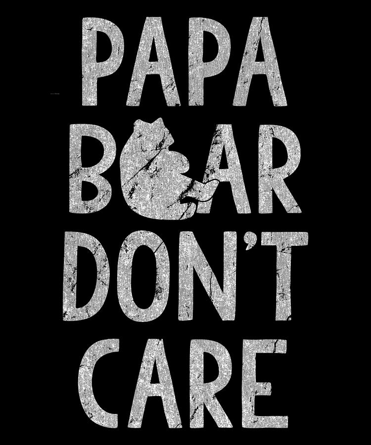 Papa Bear Dont Care by Flippin Sweet Gear