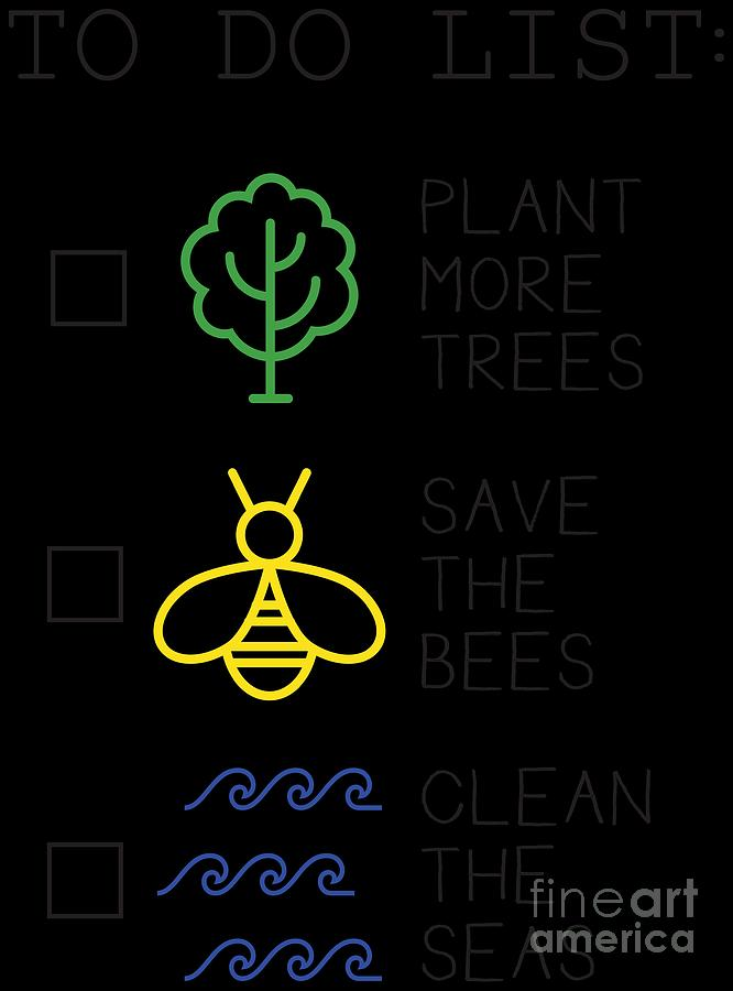 810b6b668 Planet Digital Art - Plant More Trees Save The Bees Clean The Seas To Do  List