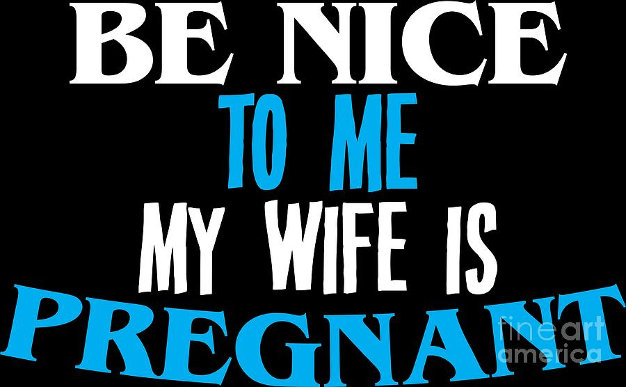 My wife is pregnant quotes
