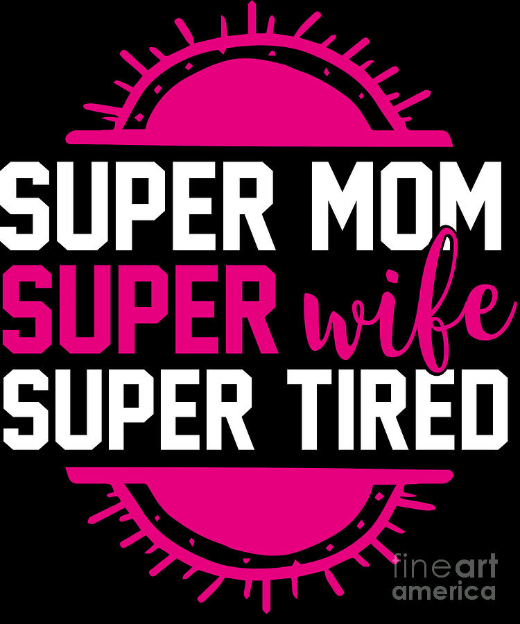 d81363a382c91 Pregnant Digital Art - Pregnant Shirt Super Mom Super Wife Super Tired Gift  Tee by Haselshirt