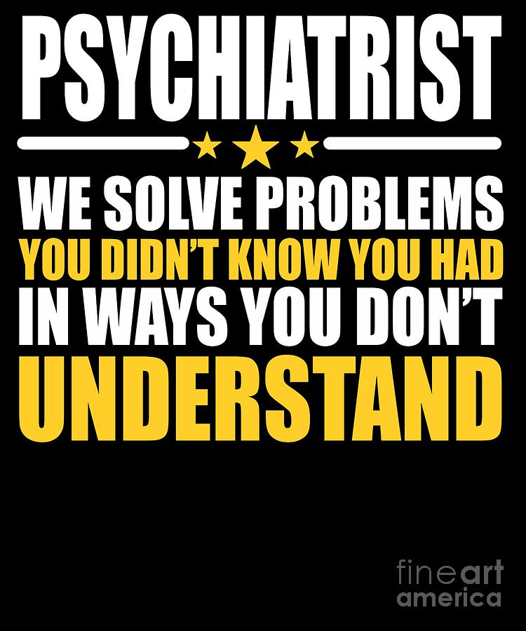 Funny Quote Digital Art - Psychiatrist Gift Problem Solver Saying by Dusan Vrdelja