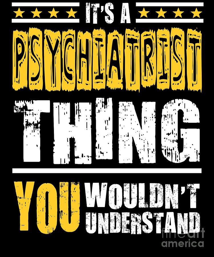 Funny Quote Digital Art - Psychiatrist You Wouldnt Understand by Dusan Vrdelja