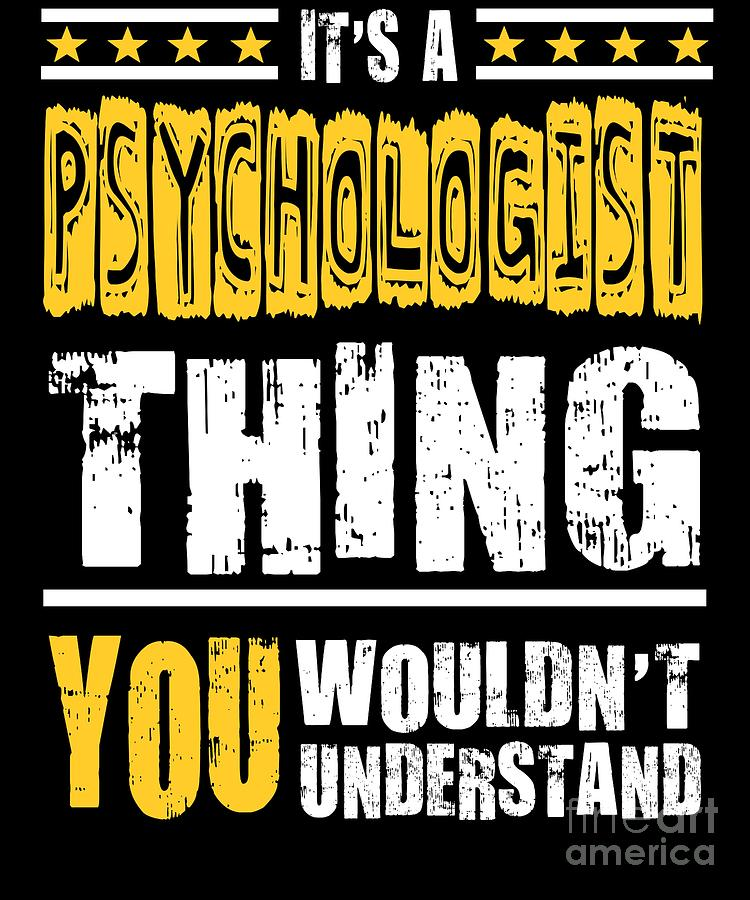 Funny Quote Digital Art - Psychologist You Wouldnt Understand by Dusan Vrdelja