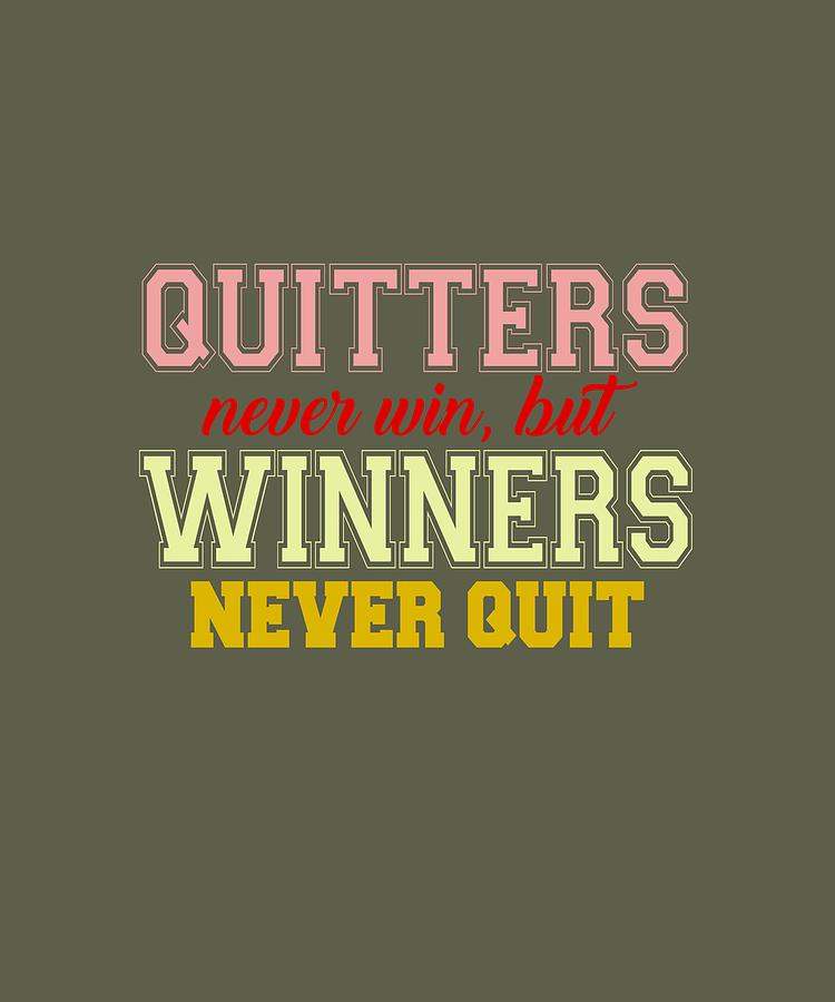 Quitters Never Quit by Shopzify