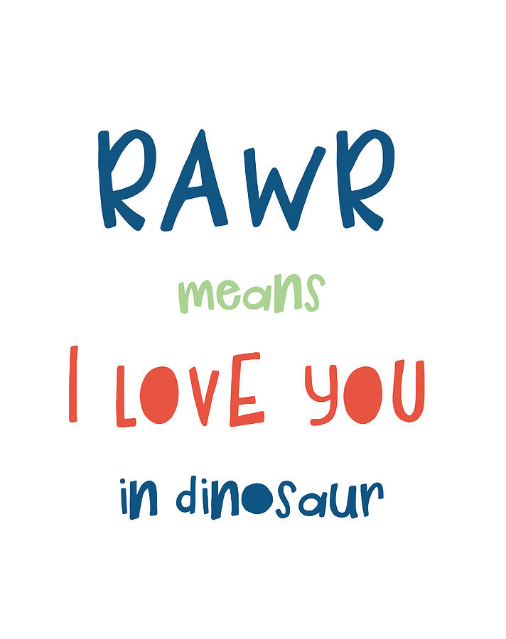 Rawr Means I Love You In Dinosaur by Jaime Friedman