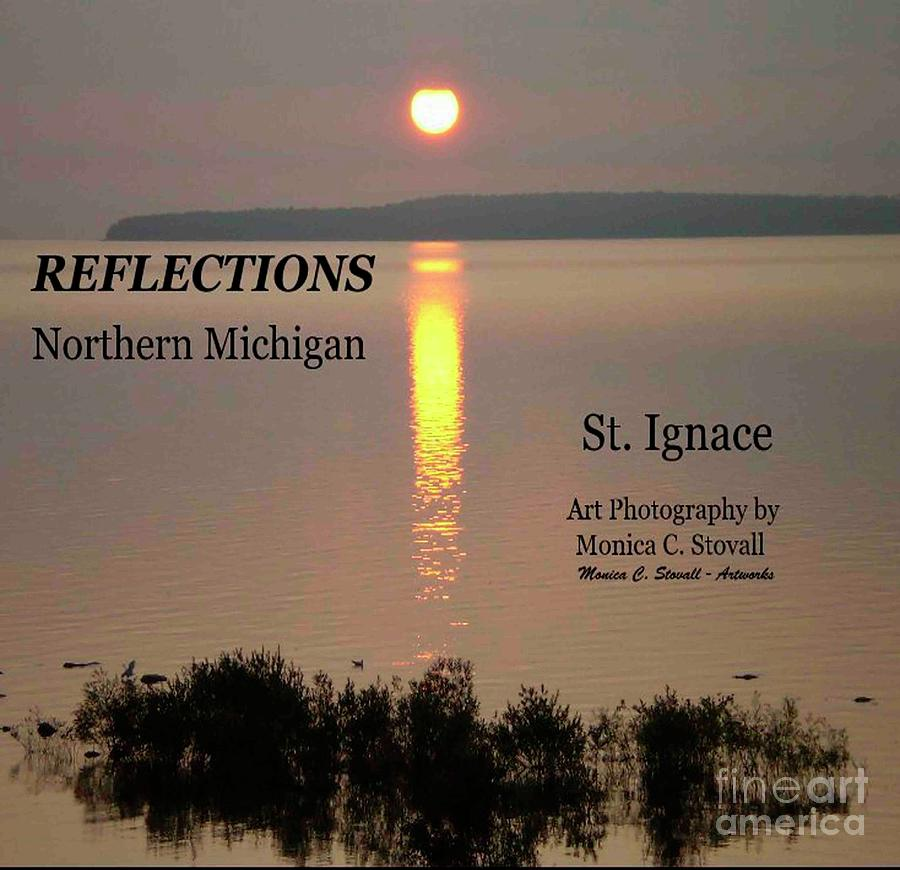 Reflections Northern Michigan St. Ignace by Monica C Stovall