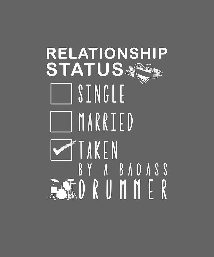 f83d41acb Relationship Status Digital Art - Relationship Status Single Married Taken  By A Badass Drum by Black