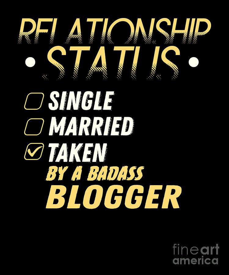 Birthday Digital Art - Relationship Status Taken By A Badass Blogger by TeeQueen2603